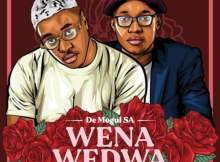 De Mogul SA Wena Wedwa ft Sino Msolo Mp3 Download Safakaza
