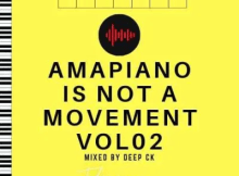 Deep Ck Amapiano Is Not A Movement Vol. 02 Mp3 Download Safakaza