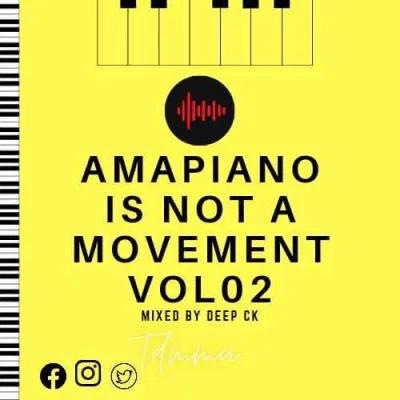 Deep Ck Amapiano Is Not A Movement Vol. 02 Mp3 Download Safakaza