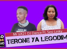 Mr Six21 DJ Dance – Terone Ya Legodimo Ft. Sesi Linky (Original)