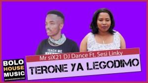 Mr Six21 DJ Dance – Terone Ya Legodimo Ft. Sesi Linky (Original)