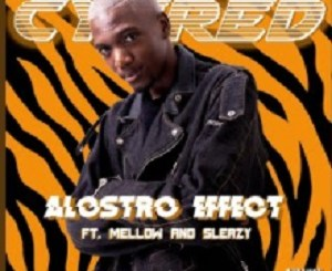 Cyfred Alostro Effect Ft. Mellow & Sleazy Mp3 SAFakaza Music Download