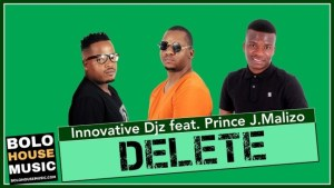 Innovative Djz – Delete Feat. Prince J.Malizo