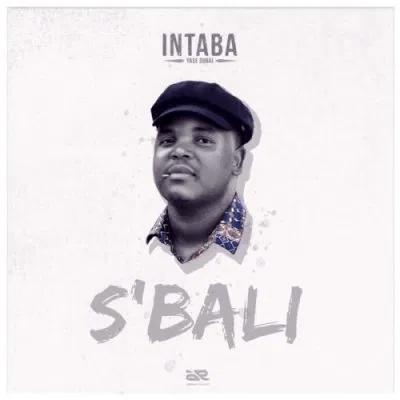 Intaba Yase Dubai S'bali Mp3 Download SaFakaza
