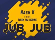 Mash K Jub Jub ft Taken wabo Rinee Mp3 Download SaFakaza