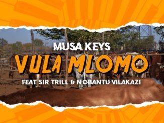 Musa Keys Vula Mlomo ft Sir Trill & Nobantu Vilakazi Mp3 Download SaFakaza