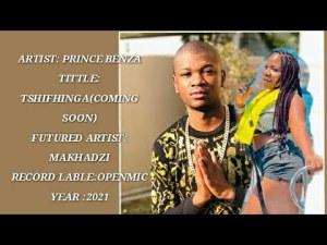 Prince Benza Ft Makhadzi – Tshifhinga