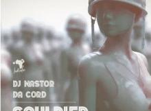 Dj Nastor & Da Cord Souldier Mp3 Download SaFakaza