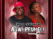 Gezzo daCaphar ft. Mildren - Aswi pfumeli