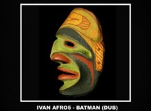 Ivan Afro5 Batman Dub Mix Mp3 Download SaFakaza