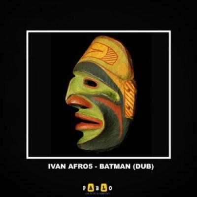 Ivan Afro5 Batman Dub Mix Mp3 Download SaFakaza