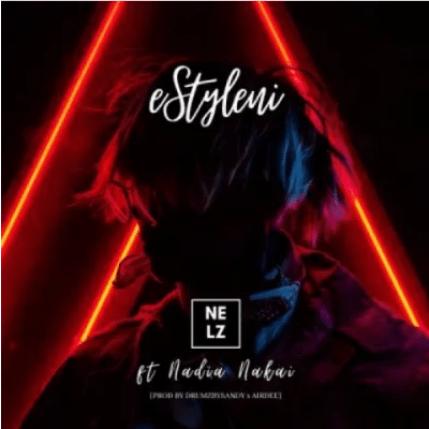 Nelz eStyleni ft Nadia Nakai Mp3 Download SaFakaza