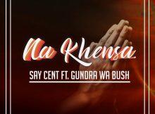 SAY CENT Ft. GUNDRA WA BUSH - NA KHENSA