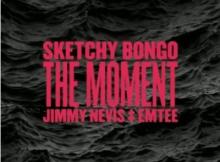 Sketchy Bongo The Moment ft Jimmy Nevis & Emtee Mp3 Download SaFakaza