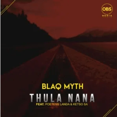 Blaq Myth Thula Nana ft Poetess Landa & Ketso SA Mp3 Download SaFakaza
