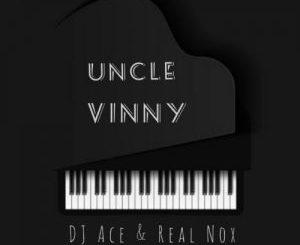 DJ Ace & Nox Uncle Vinny Mp3 Download SaFakaza