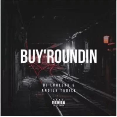 DJ LuHleRh & Andile Tadile Buy'roundin Mp3 Download SaFakaza