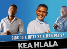 Dios 1D, Intex SA & Man Pat SA Kea Hlala Mp3 Download SaFakaza