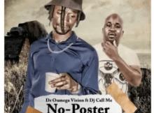 Dr Oumega Vision No Poster ft DJ Call Me Mp3 Download SaFakaza