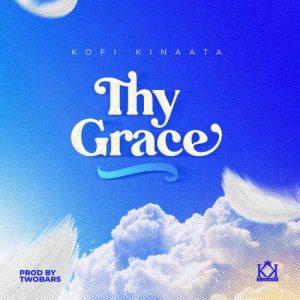 Kofi Kinaata – Thy Grace (Prod. By Two Bars)