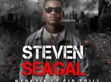 Ntokzin Steven Seagal ft Sir Trill Mp3 Download SaFakaza