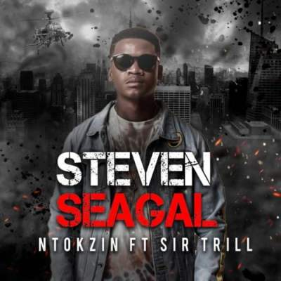 Ntokzin Steven Seagal ft Sir Trill Mp3 Download SaFakaza