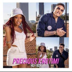 Precious ft Rotimi – Hey Boy