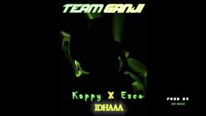 Team Ganji ft Kappy & Esco – Idhaa