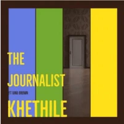 The Journalist Khethile ft Gino Brown Mp3 Download SaFakaza