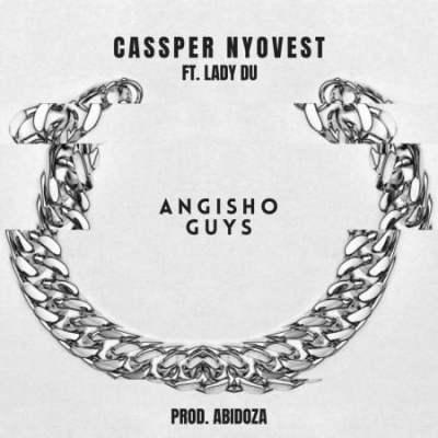 Cassper Nyovest Angisho Guys ft Lady Du Mp3 Download SaFakaza