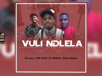 Chuzero x Mr Six21 DJ Dance & Peace Maker Vuli Ndlela