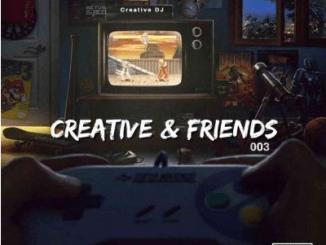 Creative DJ Creative & Friends Vol. 03 Mix Mp3 Download SaFakaza