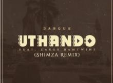 Darque Uthando Shimza Remix ft Zakes Bantwini Mp3 Download SaFakaza
