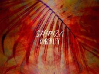 Shimza Kimberley Mehari Remix Mp3 Download SaFakaza
