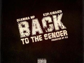 Quamina Mp – Back To The Sender Ft. Kofi Kinaata