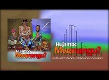 Rostam Ft Ferooz – Hujambo Mwanangu