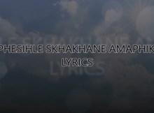 Sphesihle Skhakhane Amaphiko Lyrics
