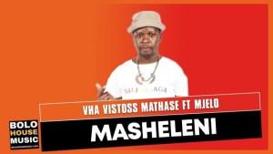 Vha Vistoss Mathase – Masheleni Ft. Mjelo (Original)