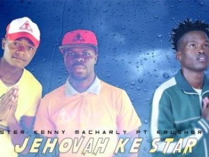 Master Kenny & Macharly – Jehovah Ke Star Ft Krusher KR
