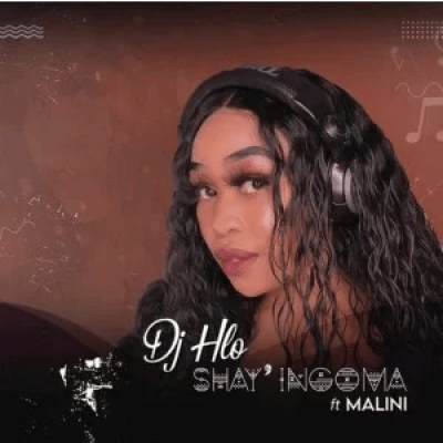 DJ Hlo Shay'ingoma ft Malini Mp3 Download SaFakaza