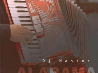 DJ Nastor Alabama Mp3 Download SaFakaza