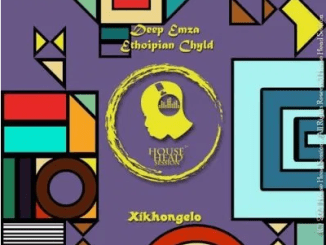 Deep Emza & Ethopian Chyld Xikhongelo Mp3 Download SaFakaza