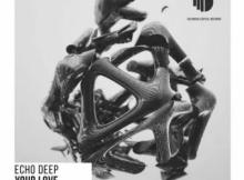 Echo Deep Your Love Mp3 Download SaFakaza