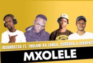 JosGhostSA – Mxolele ft Thulani Ka Langa ,ScocoDa & Dikhenzo