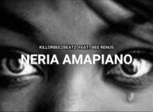 Killorbeezbeatz – Neria Amapiano ft. Bee Renus