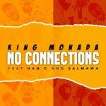 King Monada – No Connections ft HanC & Salmawa