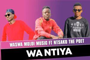 Waswa Moloi Music – Wa Ntiya ft Ntsako The Poet