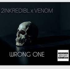 2inkredibl & Venom Wrong One Mp3 Download Safakaza