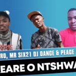 Akeare O Ntshware Chuzero, Mr Six21 Dj Dance & Peace Maker Mp3 Dwnload Safakaza