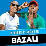 Bazali K Vibes ft Leon Lee Mp3 Download Safakaza